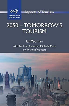 [Get Book] 2050 - Tomorrow's Tourism (Aspects of Tourism